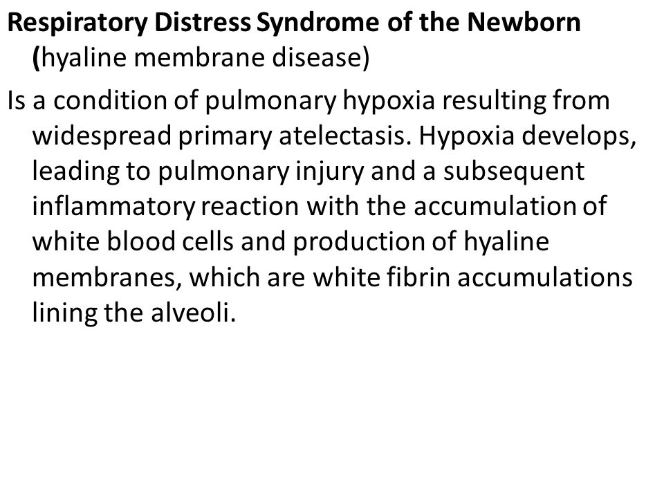 Respiratory Distress Syndrome of the Newborn (hyaline membrane disease) Is a condition of pulmonary hypoxia resulting from widespread primary atelectasis.