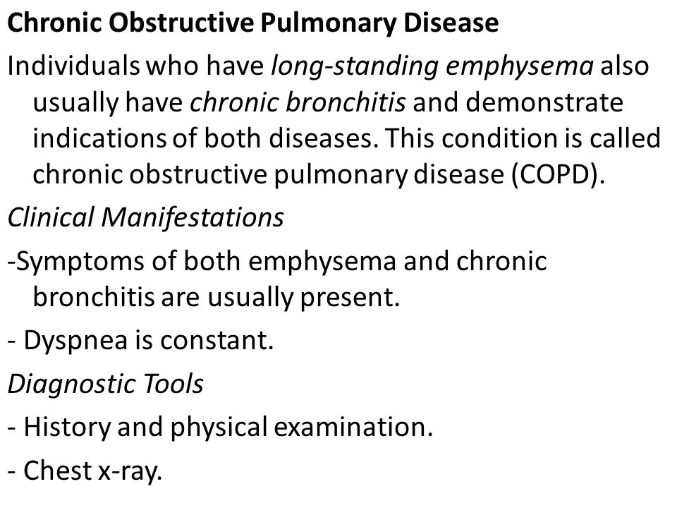 Chronic Obstructive Pulmonary Disease Individuals who have long-standing emphysema also usually have chronic bronchitis and demonstrate indications of both diseases.