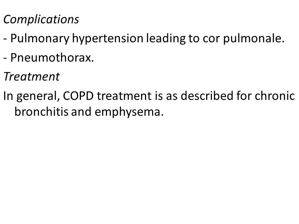 Complications - Pulmonary hypertension leading to cor pulmonale. - Pneumothorax. Treatment.