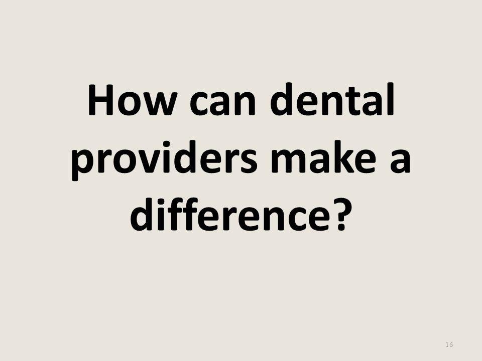 How can dental providers make a difference