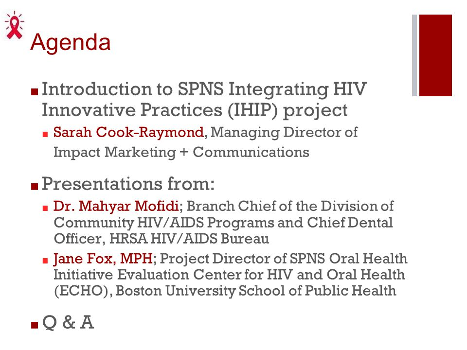 Agenda Introduction to SPNS Integrating HIV Innovative Practices (IHIP) project. Sarah Cook-Raymond, Managing Director of.