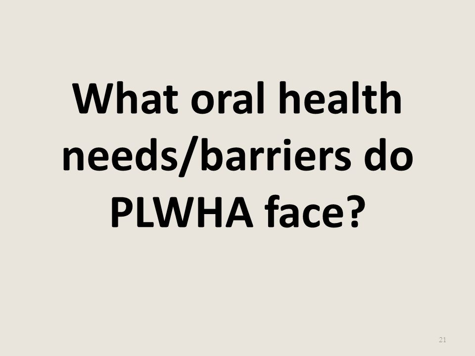 What oral health needs/barriers do PLWHA face