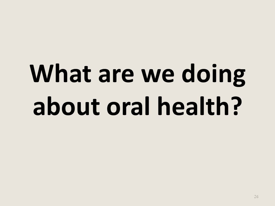 What are we doing about oral health