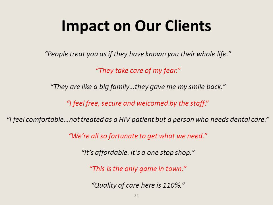 Impact on Our Clients People treat you as if they have known you their whole life. They take care of my fear.