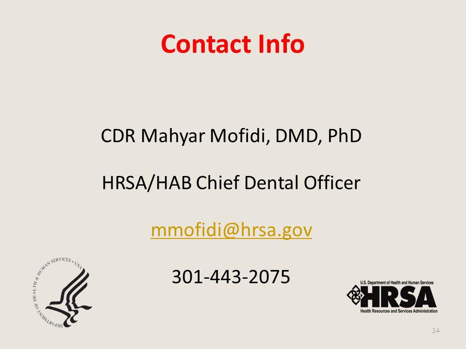 Contact Info CDR Mahyar Mofidi, DMD, PhD HRSA/HAB Chief Dental Officer mmofidi@hrsa.gov 301-443-2075