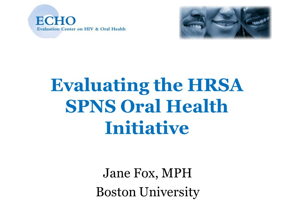 Evaluating the HRSA SPNS Oral Health Initiative