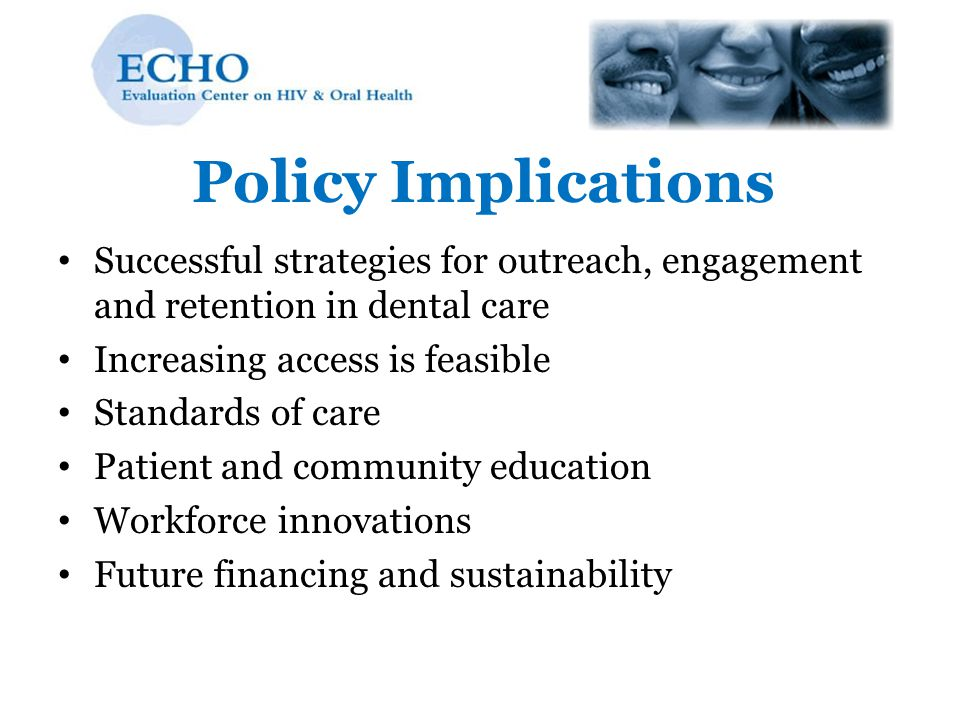 Policy Implications Successful strategies for outreach, engagement and retention in dental care. Increasing access is feasible.