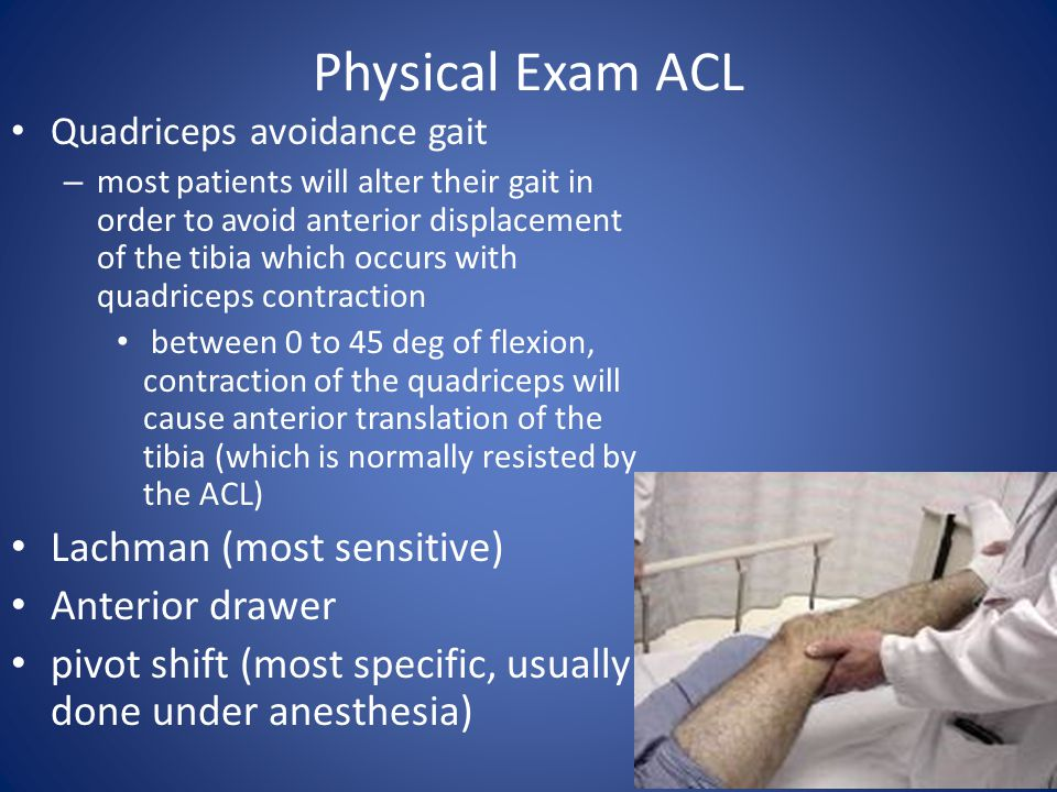 Physical Exam ACL Lachman (most sensitive) Anterior drawer