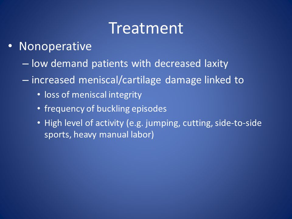 Treatment Nonoperative low demand patients with decreased laxity