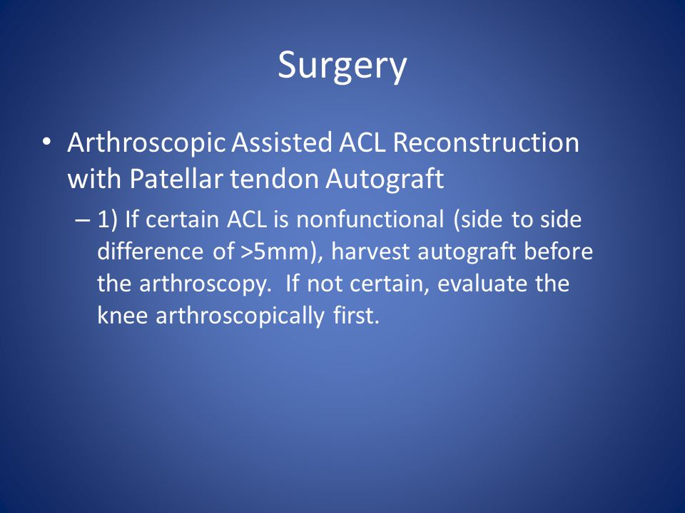 Surgery Arthroscopic Assisted ACL Reconstruction with Patellar tendon Autograft.