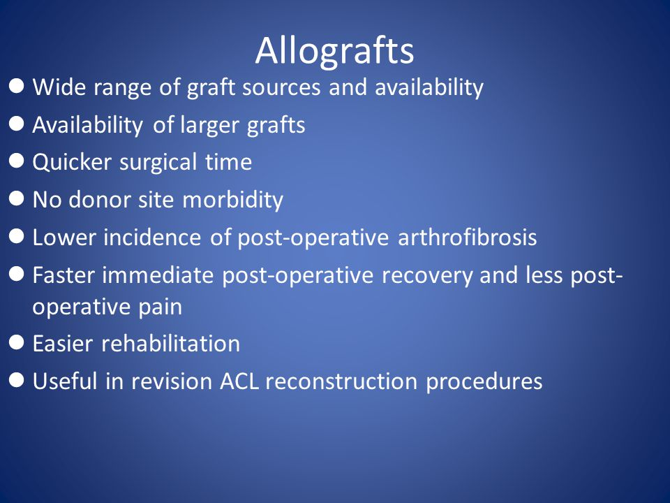 Allografts Wide range of graft sources and availability