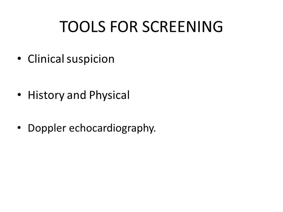 TOOLS FOR SCREENING Clinical suspicion History and Physical