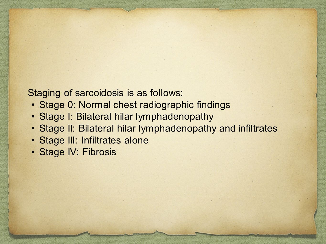 Staging of sarcoidosis is as follows: