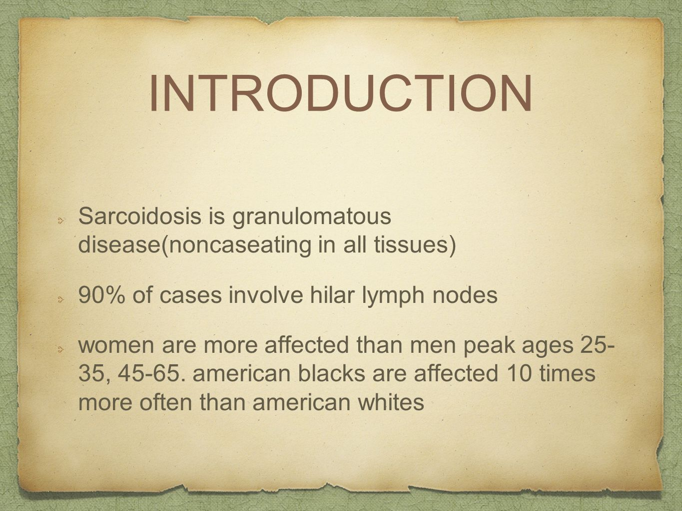 INTRODUCTION Sarcoidosis is granulomatous disease(noncaseating in all tissues) 90% of cases involve hilar lymph nodes.
