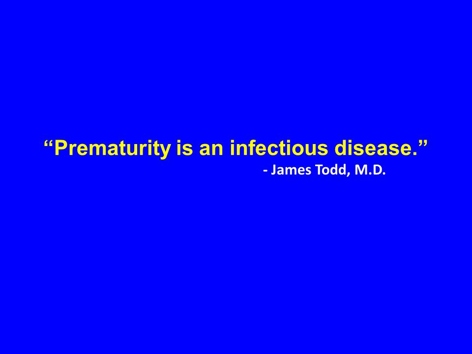 Prematurity is an infectious disease.