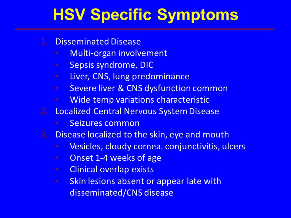 HSV Specific Symptoms Disseminated Disease Multi-organ involvement