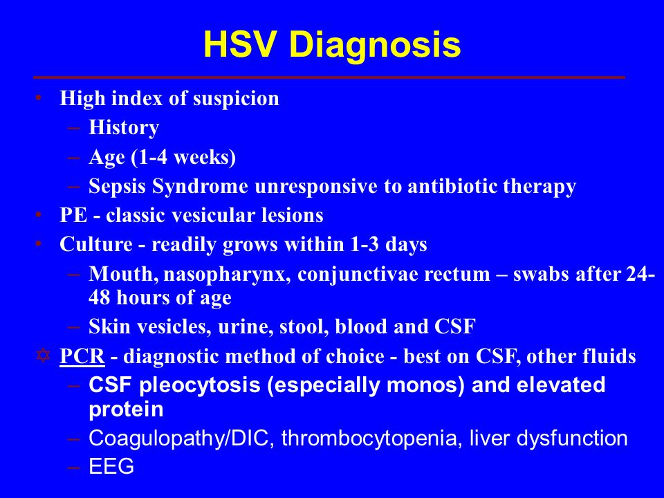 HSV Diagnosis High index of suspicion History Age (1-4 weeks)