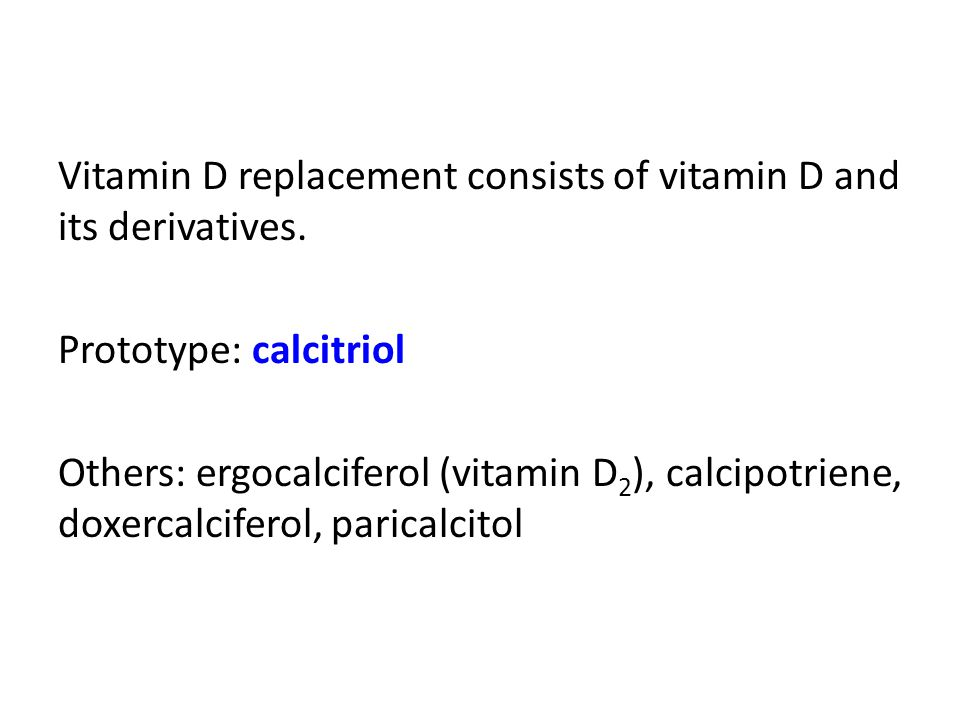 Vitamin D replacement consists of vitamin D and its derivatives.