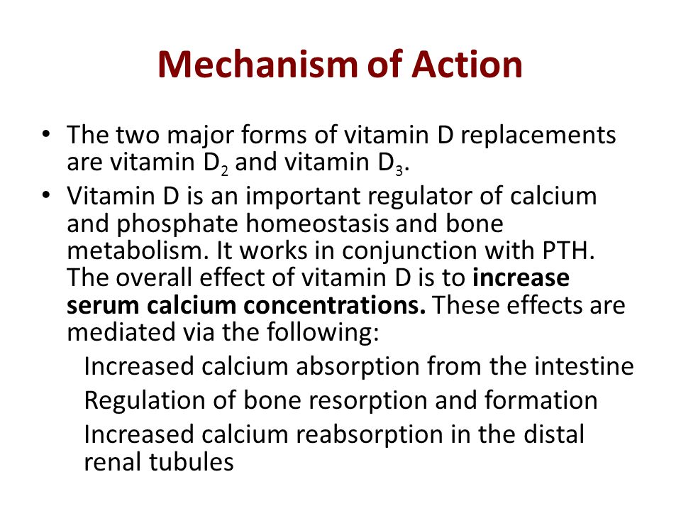 Mechanism of Action The two major forms of vitamin D replacements are vitamin D2 and vitamin D3.
