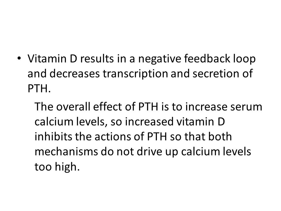 Vitamin D results in a negative feedback loop and decreases transcription and secretion of PTH.