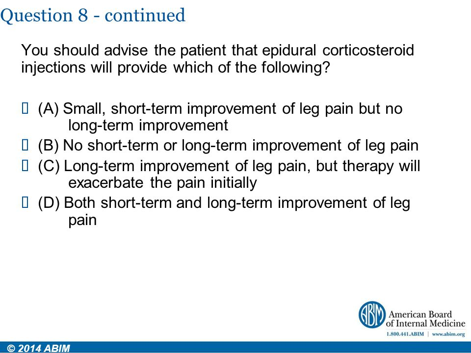 Question 8 - continued You should advise the patient that epidural corticosteroid injections will provide which of the following