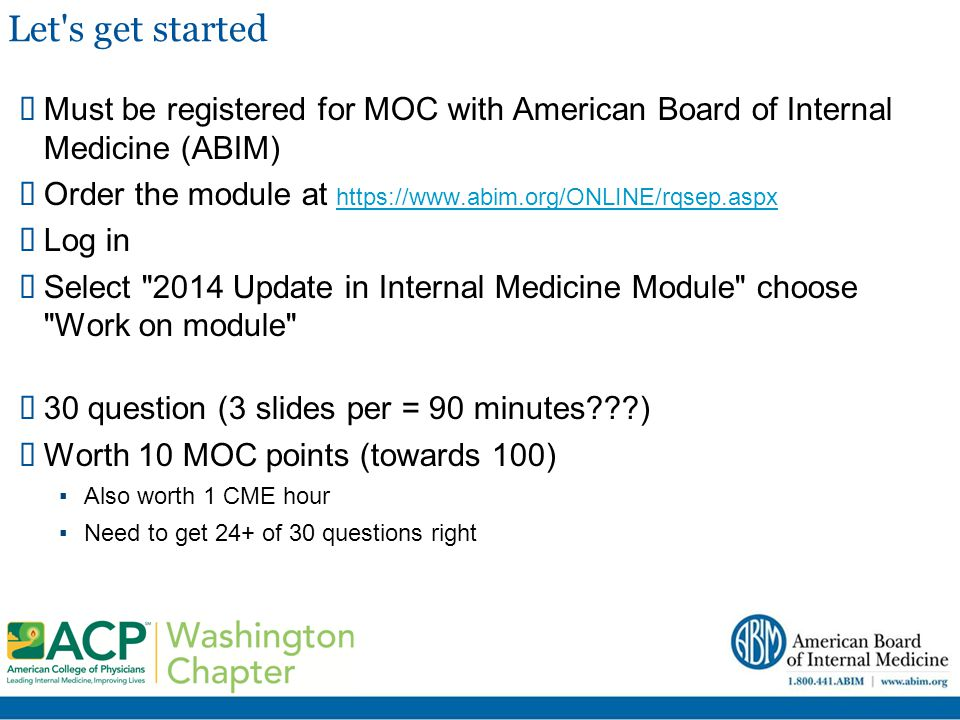 Let s get started Must be registered for MOC with American Board of Internal Medicine (ABIM)