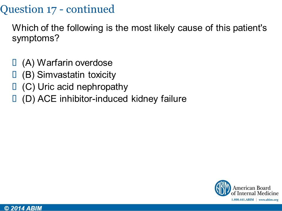 Question 17 - continued Which of the following is the most likely cause of this patient s symptoms
