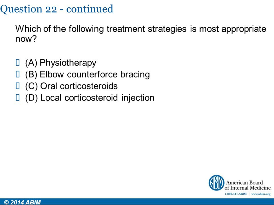 Question 22 - continued Which of the following treatment strategies is most appropriate now (A) Physiotherapy.