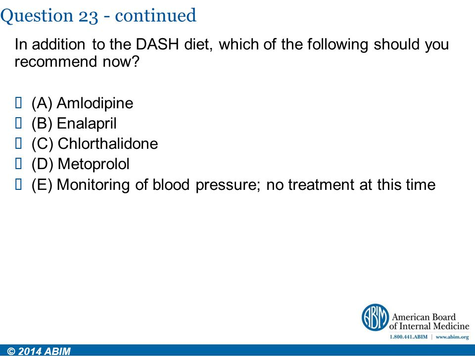 Question 23 - continued In addition to the DASH diet, which of the following should you recommend now