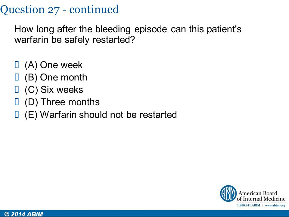 Question 27 - continued How long after the bleeding episode can this patient s warfarin be safely restarted