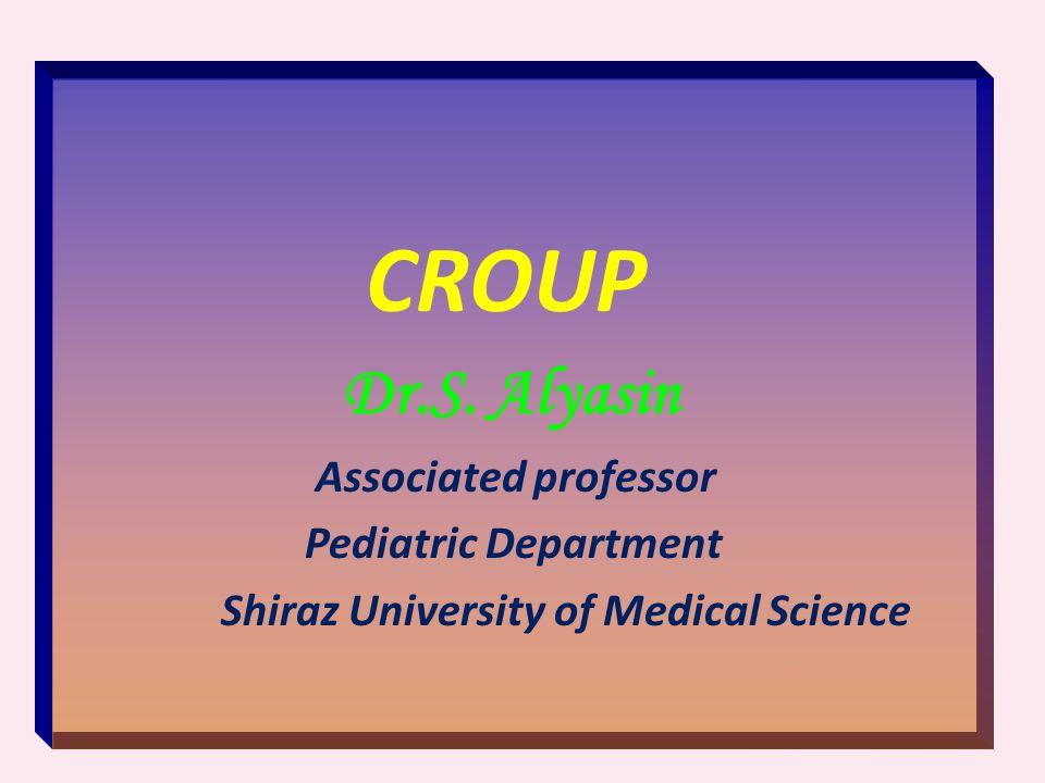 CROUP Dr.S. Alyasin Associated professor Pediatric Department