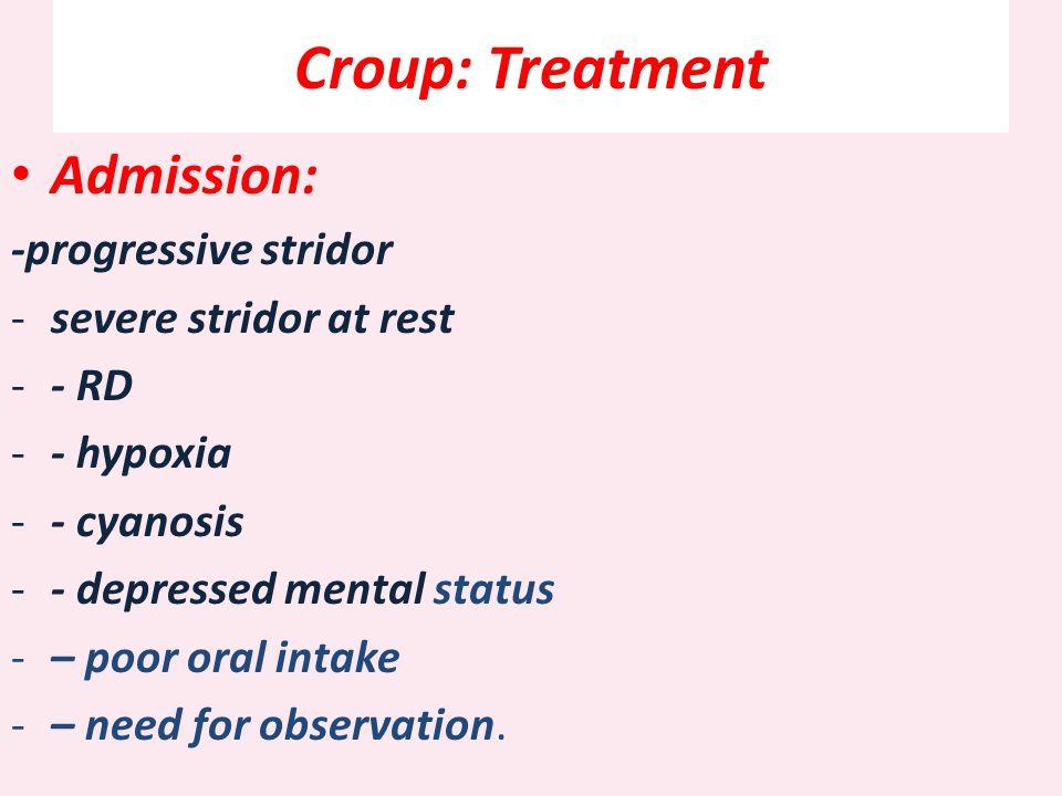 Croup: Treatment Admission: -progressive stridor