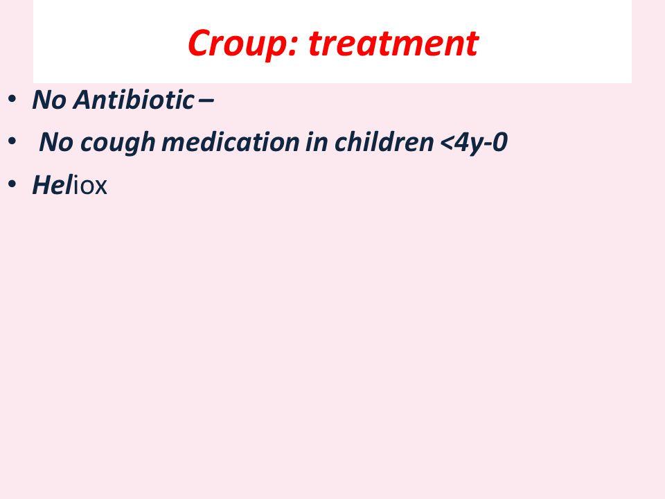 Croup: treatment No Antibiotic –