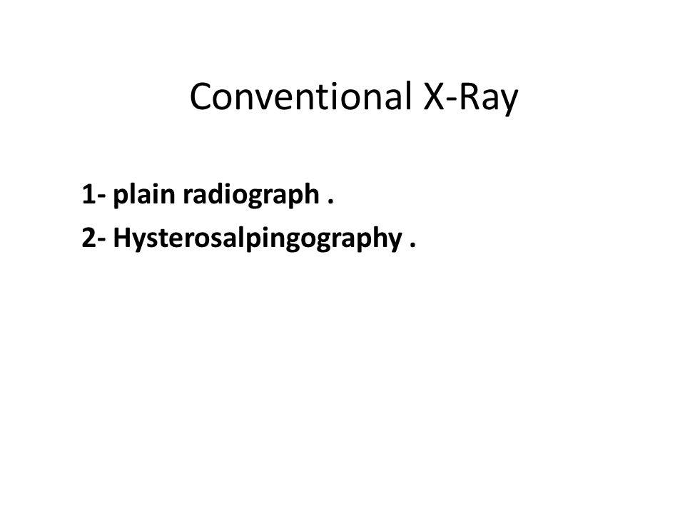 1- plain radiograph . 2- Hysterosalpingography .