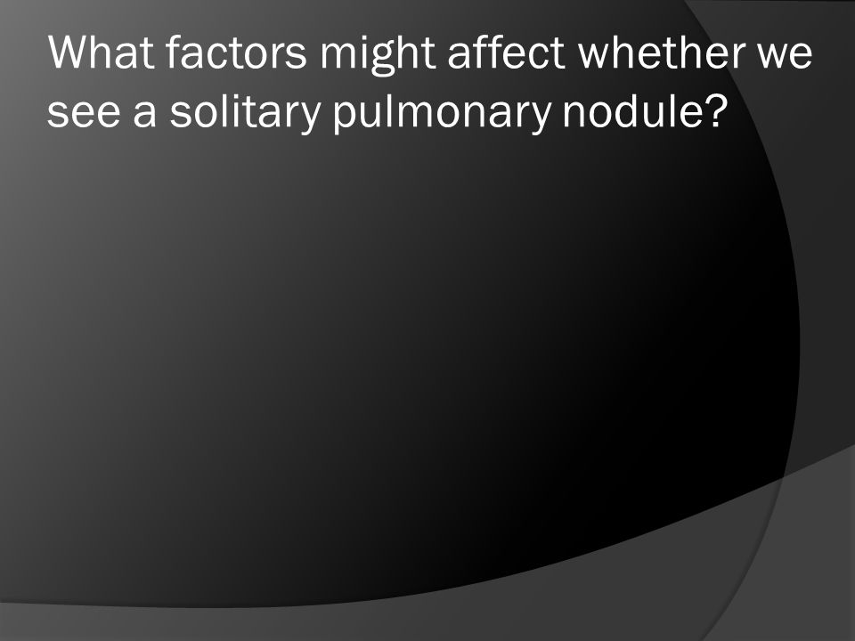 What factors might affect whether we see a solitary pulmonary nodule
