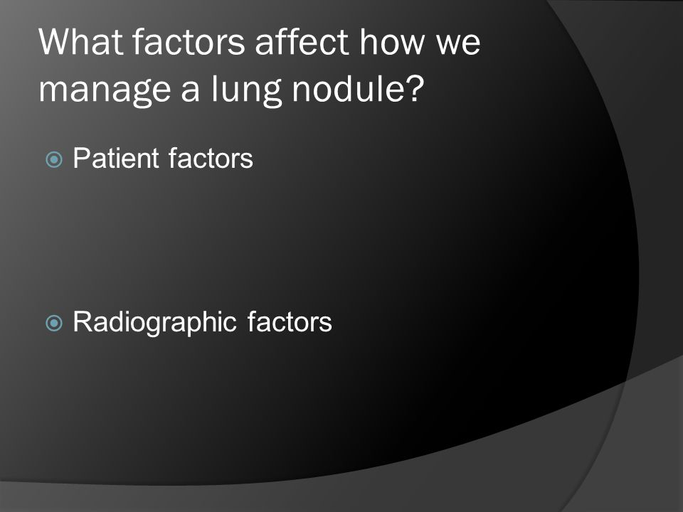 What factors affect how we manage a lung nodule