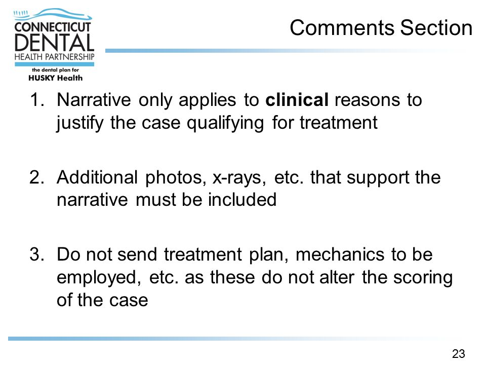 Comments Section Narrative only applies to clinical reasons to justify the case qualifying for treatment.