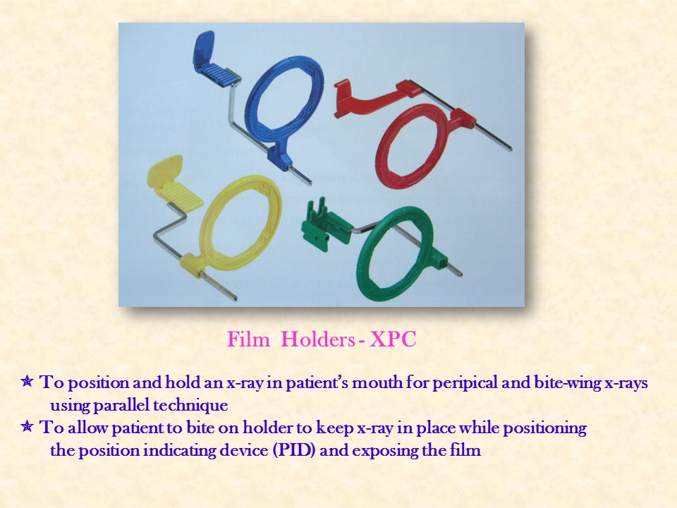 Film Holders - XPC  To position and hold an x-ray in patient's mouth for peripical and bite-wing x-rays.