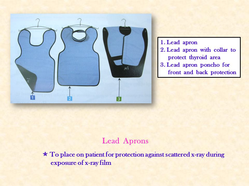 1. Lead apron 2. Lead apron with collar to. protect thyroid area. 3. Lead apron poncho for.