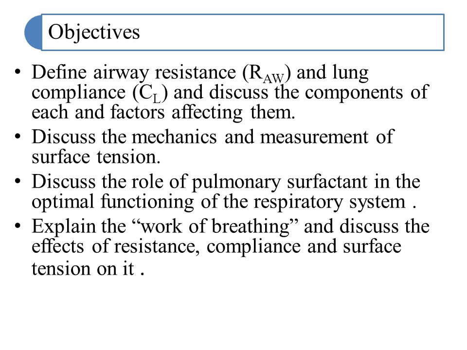 Objectives Define airway resistance (RAW) and lung compliance (CL) and discuss the components of each and factors affecting them.