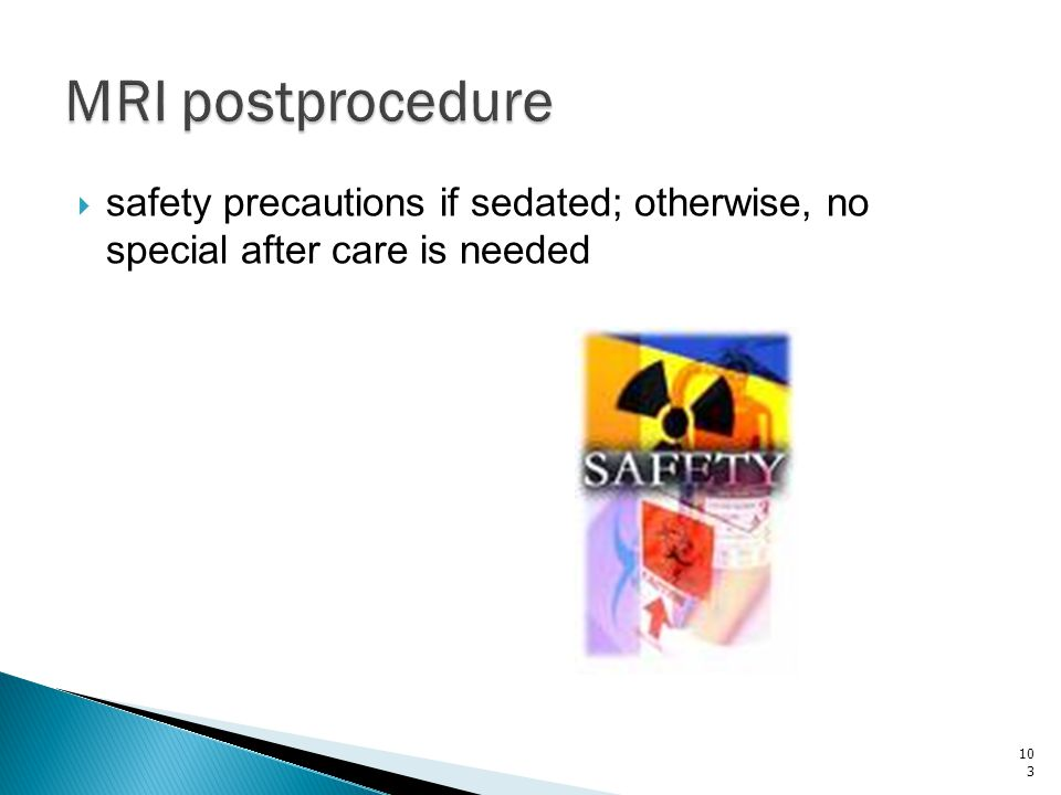 MRI postprocedure safety precautions if sedated; otherwise, no special after care is needed