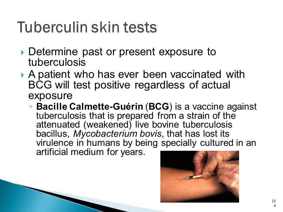 Tuberculin skin tests Determine past or present exposure to tuberculosis.