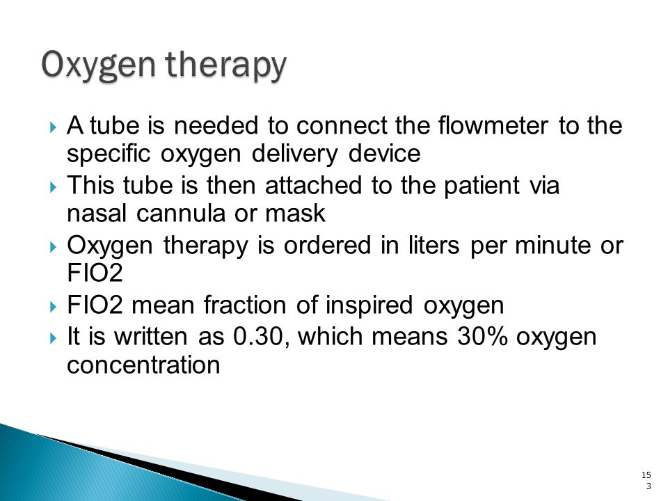 Oxygen therapy A tube is needed to connect the flowmeter to the specific oxygen delivery device.