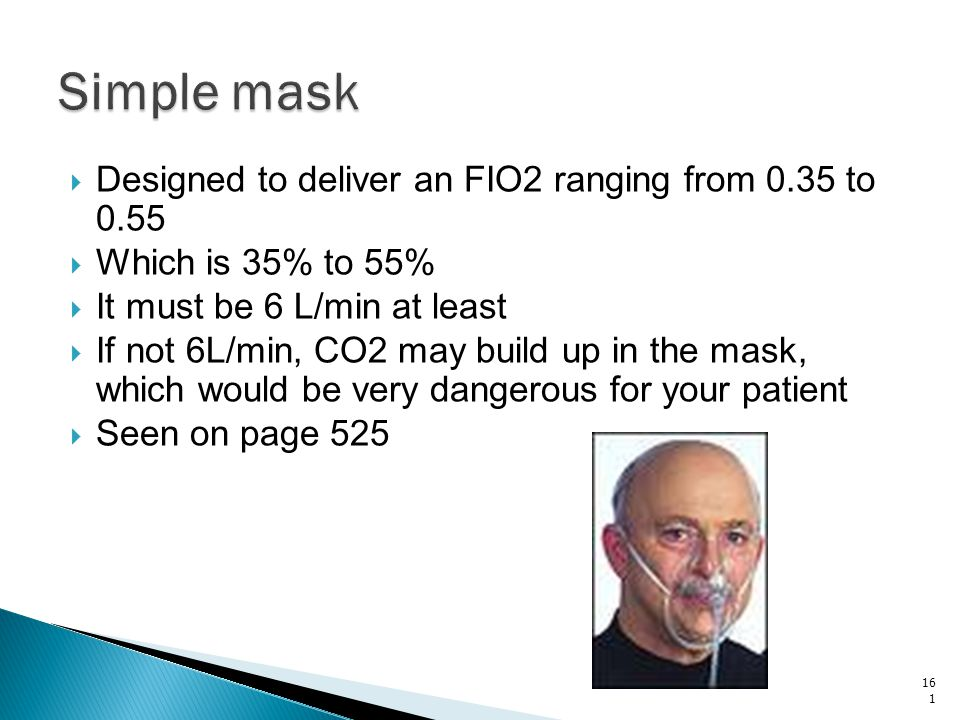 Simple mask Designed to deliver an FIO2 ranging from 0.35 to 0.55