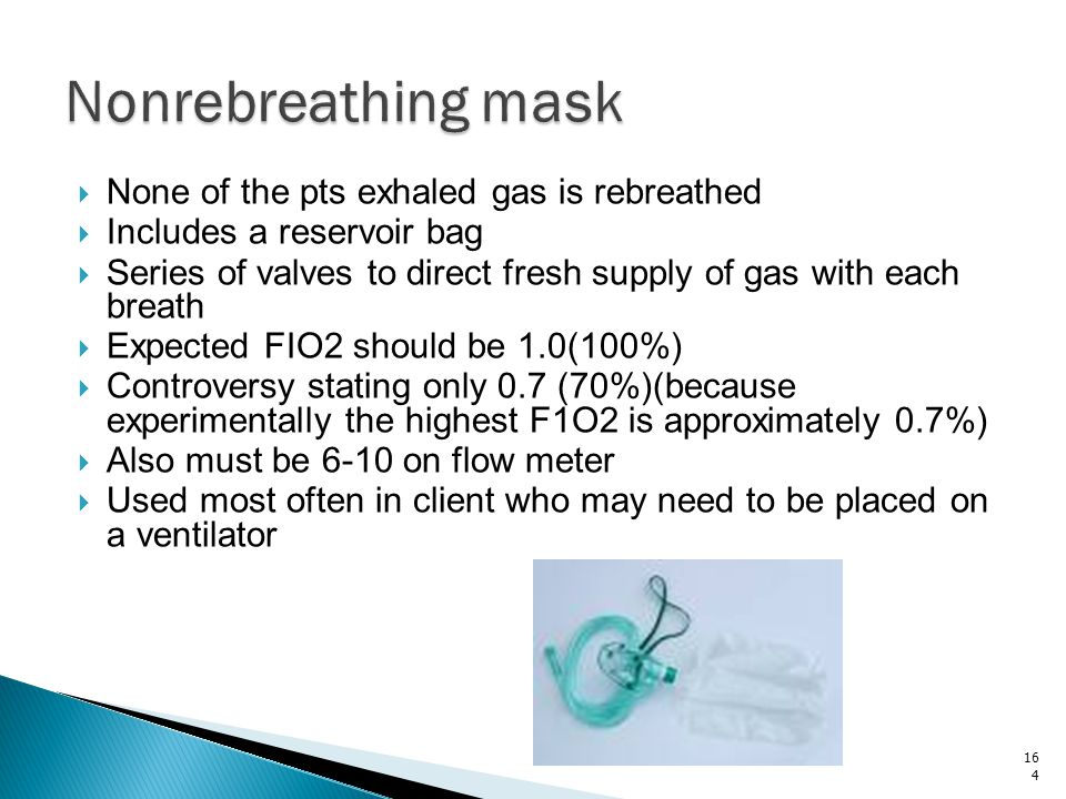 Nonrebreathing mask None of the pts exhaled gas is rebreathed