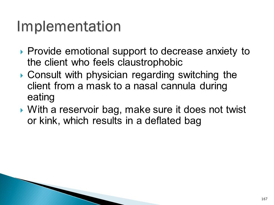 Implementation Provide emotional support to decrease anxiety to the client who feels claustrophobic.