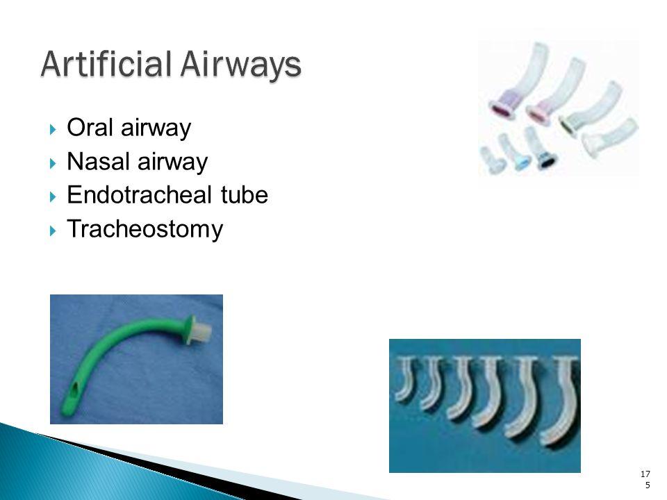 Artificial Airways Oral airway Nasal airway Endotracheal tube