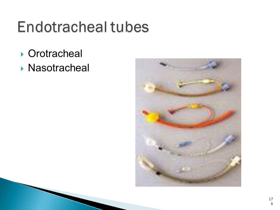 Endotracheal tubes Orotracheal Nasotracheal