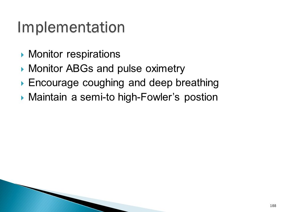 Implementation Monitor respirations Monitor ABGs and pulse oximetry