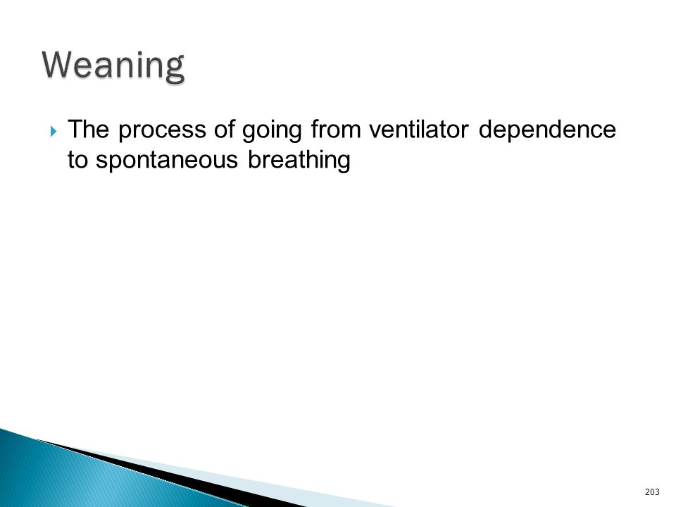 Weaning The process of going from ventilator dependence to spontaneous breathing